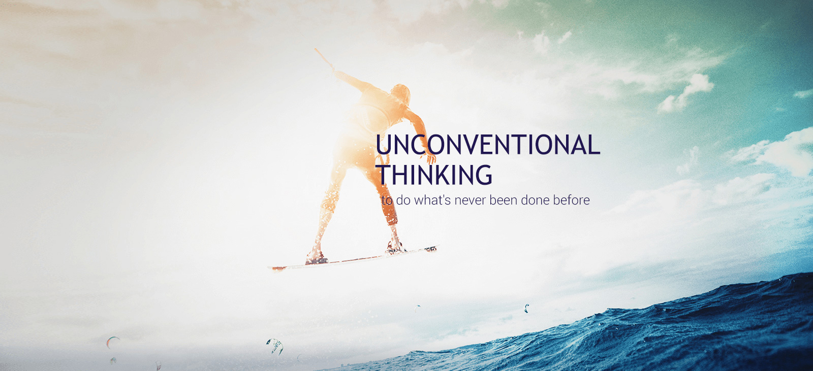 Unconventional Thinking - to do what's never been done before